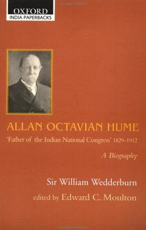 Allan Octavian Hume 'Father of the Indian National Congress' 1829-1912: A Biography (Oxford India Paperbacks)