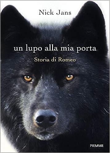 Amazon.it: Un lupo alla mia porta. Storia di Romeo Nick
