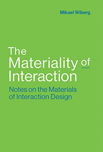 The Materiality of Interaction: Notes on the Materials of Interaction Design (The MIT Press)