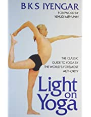 Light on Yoga: The Classic Guide to Yoga by the World's Foremost Author