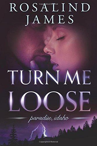 Turn Me Loose (Paradise, Idaho, #3)