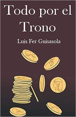 Todo por el Trono de Luis Fer Guisasola