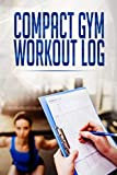 Compact Gym Workout Log: Weight Lifting Journal For Men (Exercise, Warm-Up, Cardio, Supplements And Vitamins) (6x9, 110 Pages)