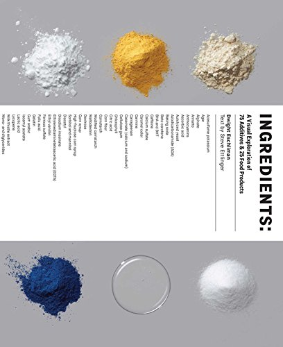 Ingredients : A Visual Exploration of 75 Additives & 25 Food Products