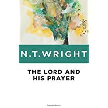 The Lord and His Prayer by Wright, N. T. (2014) Paperback