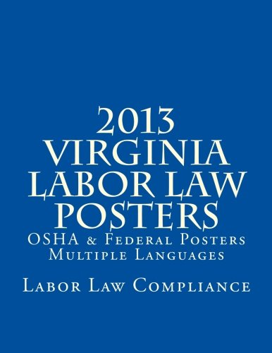2013 Virginia Labor Law Posters: OSHA & Federal Posters - Multiple Languages by CreateSpace Independent Publishing Platform