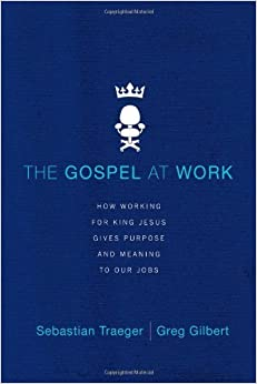 The Gospel at Work: How Working for King Jesus Gives Purpose and Meaning to Our Jobs by Sebastian Traeger (2014-01-28)