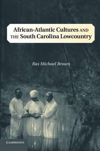 African-Atlantic Cultures and the South Carolina Lowcountry (Cambridge Studies on the American South) (Congo Republic Religion Of)