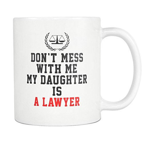 Funny Lawyer Mug Coffee Cup - Mess Daughter - Quotes Sayings 11 Oz Gift Ideas for Attorney School Future Law Student Retired Mom Dad Mother Father