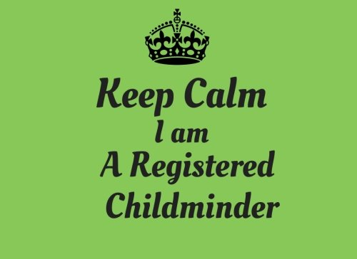 Keep Calm I am A Registered Childminder: Gold Ideal Sign In and Out Register Log Book for Childminders, Daycares, Nannies, Pre-School, Babysitters, ... Paperback. (Childcare Business) (Volume 18) pdf