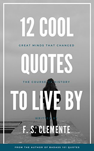 12 Cool Quotes To Live By Great Minds That Changed The Course Of