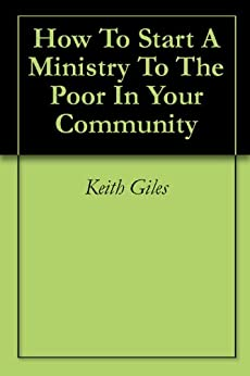 How To Start A Ministry To The Poor In Your Community by [Giles, Keith]