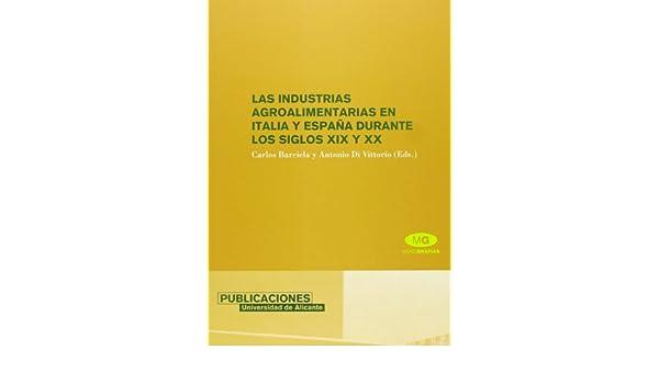 Las industrias agroalimentarias en Italia y España durante los siglos XIX y XX: 9788479087616: Amazon.com: Books