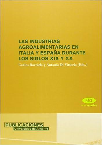 Las industrias agroalimentarias en Italia y España durante los siglos XIX y XX (Spanish) Paperback