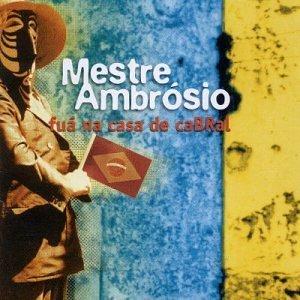 Fua Na Casa De Cabral by Mestre Ambrosio (2000-01-12) B01G473YRI