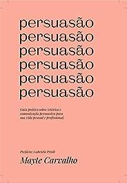 Persuasão: Guia prático sobre retórica e comunicação persuasiva para sua vida pessoal e profissional
