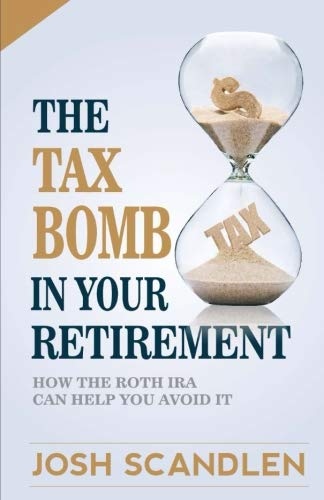 The Tax Bomb In Your Retirement Accounts: And How The Roth Can Help You Avoid It