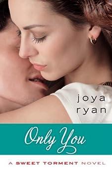 Only You (A Sweet Torment Novel) by [Ryan, Joya]