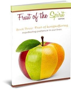 Fruit of Longsuffering (Fruit of the Spirit Series Book 3)