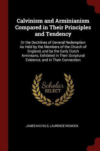 Calvinism and Arminianism Compared in Their Principles and Tendency: Or the Doctrines of General Redemption As Held by the Members of the Church of Scriptural Evidence, and in Their Connection PDF Text fb2 ebook