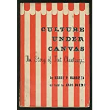 Culture under canvas;: The story of tent Chautauqua,