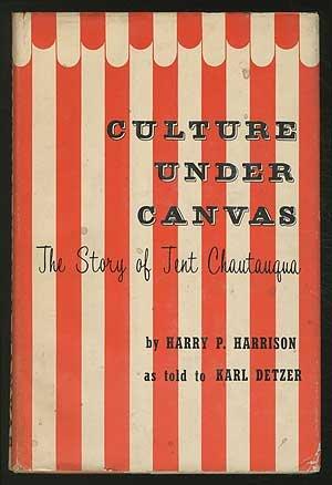 Culture under canvas;: The story of tent Chautauqua,