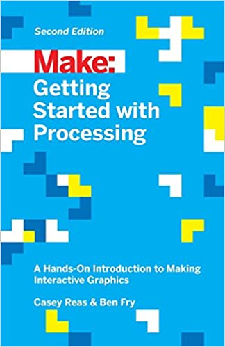 getting started with processing a hands on introduction to making