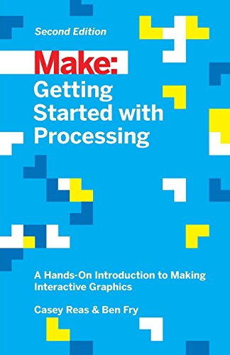 Getting Started with Processing: A Hands-On Introduction to Making Interactive Graphics by Maker Media Inc