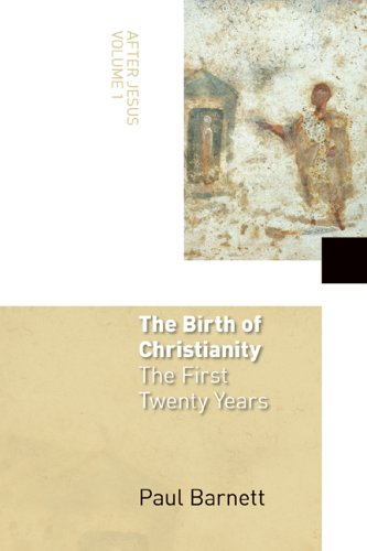 The Birth of Christianity: The First Twenty Years (After Jesus, Vol. 1)