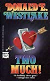 Two Much, Donald E. Westlake, 0445407190