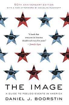 The Image: A Guide to Pseudo-Events in America by [Boorstin, Daniel J.]