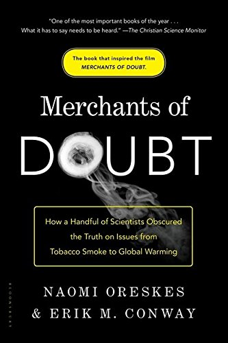 merchants-of-doubt-how-a-handful-of-scientists-obscured-the-truth-on-issues-from-tobacco-smoke-to-gl