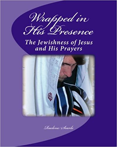 Book Wrapped in His Presence: A Bible Study on the Jewishness of Jesus and His Prayers