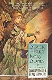 BLACK HEART IVORY BONES: My Life as a Bird; Bear it Away; Rapunzel; The Crone; Big Hair; The King with Three Daughters; Boys and Girls Together; Snow in Summer; Chanterelle; Goldilocks Tells All; The Red Boots; Rosie's Dance; You Little Match Girl
