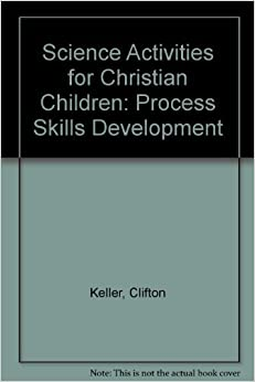 Science Activities for Christian Children: Process Skills Development by Clifton Keller (1989-06-03)