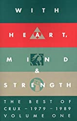 With Heart, Mind & Strength: The Best of Crux, 1979-1989