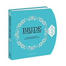 """The Bride-to-Be Book: A Journal of Memories From the Proposal to """"I Do"""""""