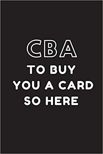 Amazon Cba To Buy You A Card So Here Funny Birthday Card