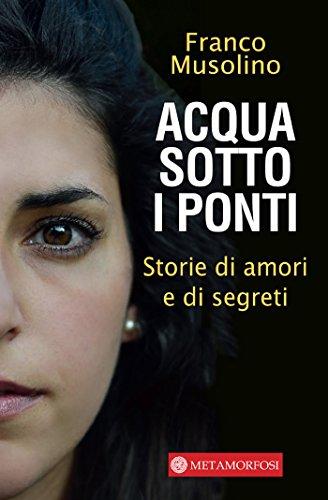 Acqua sotto i ponti: Storie di amori e di segreti (Italian Edition) by