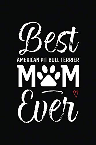 Best American Pit Bull Terrier Mom Ever: Dog Mom Notebook - Blank Lined Journal for Pup Owners & Lovers (A Gift of Appreciation for Awesome Fur Mamas) (Best Bull Terrier Breeders)