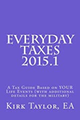 Everyday Taxes 2015.1: A Tax Guide based on Your Life Events (with Military Details Added) Paperback