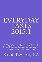 Everyday Taxes 2015.1: A Tax Guide based on Your Life Events (with Military Details Added)