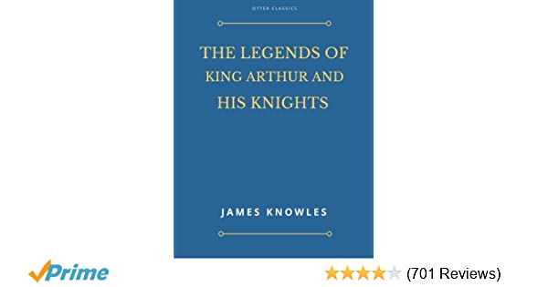 The Legends Of King Arthur And His Knights: James Knowles