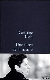 Une force de la nature par Catherine Klein