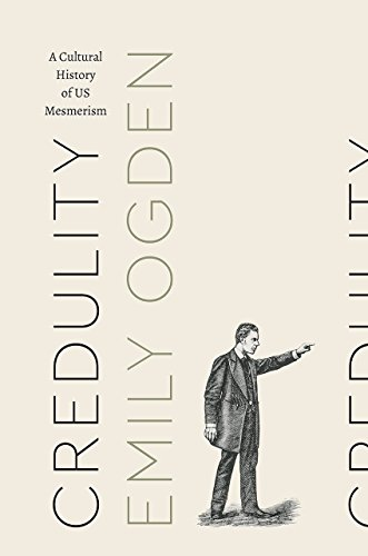 Credulity: A Cultural History of US Mesmerism (Class 200: New Studies in Religion)