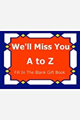 We'll Miss You - A to Z Fill In The Blank Gift Book (A to Z Gift Books) Paperback