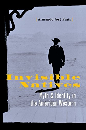 Invisible Natives: Myth and Identity in the American Western