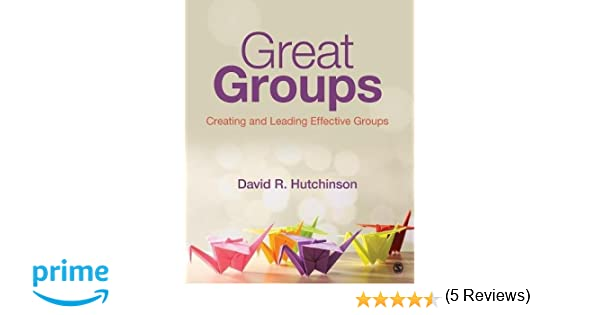 Amazon great groups creating and leading effective groups amazon great groups creating and leading effective groups 9781452268347 david r hutchinson books fandeluxe Choice Image