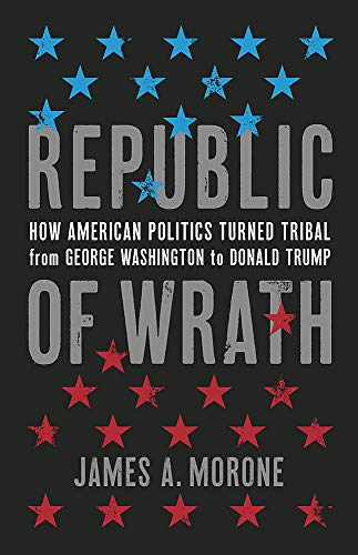 Book Cover: Republic of Wrath: How American Politics Turned Tribal, From George Washington to Donald Trump