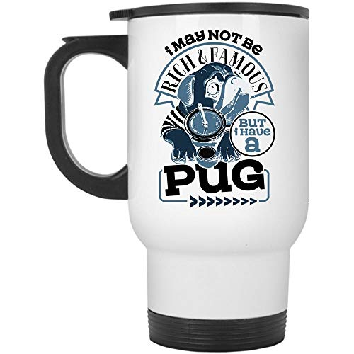 Funny Gift For Pug Lovers Travel Mug, I May Not Be Rich And Famous But I Have A Pug Mug (Travel Mug - White) ()